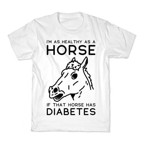I'm as Healthy as a Horse Kids T-Shirt