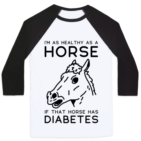 I'm as Healthy as a Horse Baseball Tee