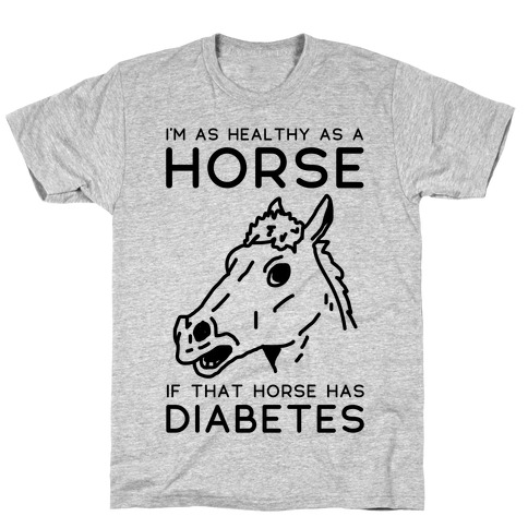 I'm as Healthy as a Horse T-Shirt