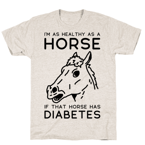 I'm as Healthy as a Horse Mens T-Shirt