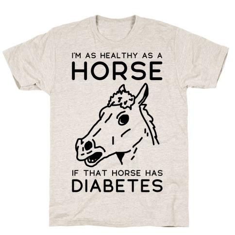I'm as Healthy as a Horse Mens T-Shirt