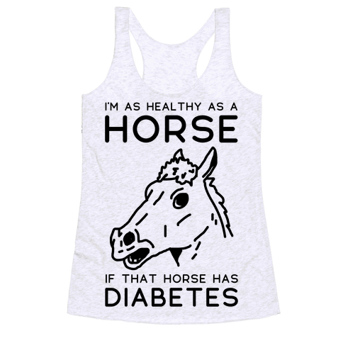 I'm as Healthy as a Horse Racerback Tank Top