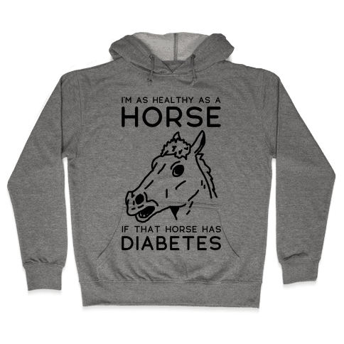 I'm as Healthy as a Horse Hooded Sweatshirt