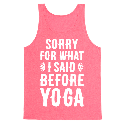 Sorry For What I Said Before Yoga Tank Top