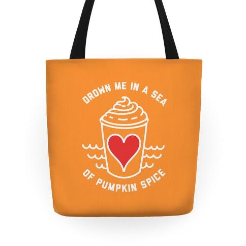 Drown Me In A Sea Of Pumpkin Spice Tote