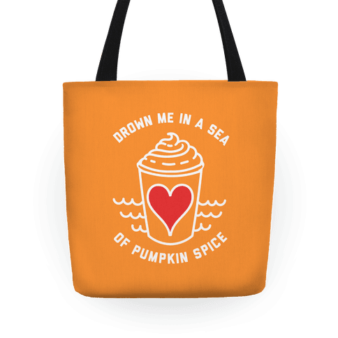 Drown Me In A Sea Of Pumpkin Spice Tote
