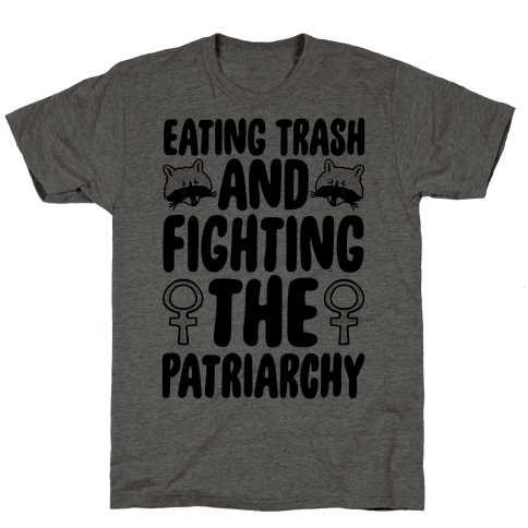 Eating Trash and Fighting The Patriarchy Mens T-Shirt