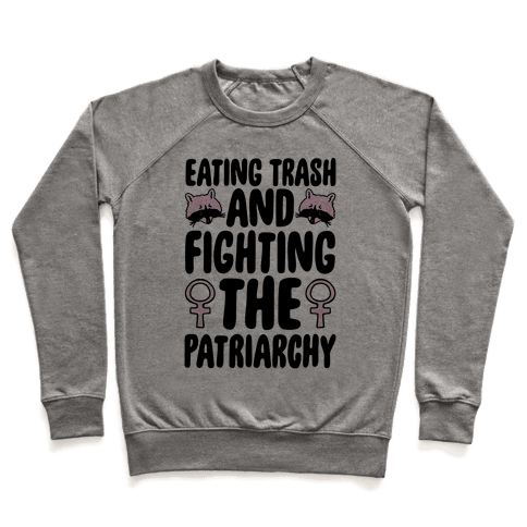 Eating Trash and Fighting The Patriarchy Pullover
