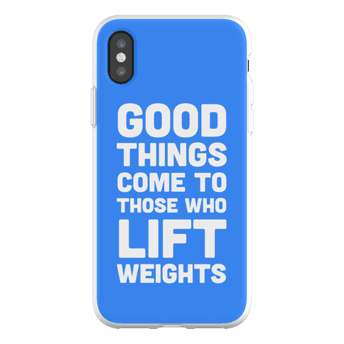 Good Things Come To Those Who Lift Weights Phone Flexi-Case
