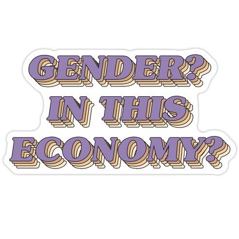 Gender? In This Economy? Die Cut Sticker