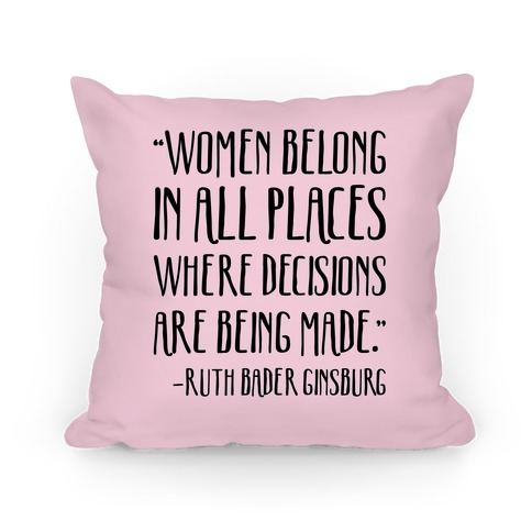Women Belong In Places Where Decisions Are Being Made RBG Quote Pillow