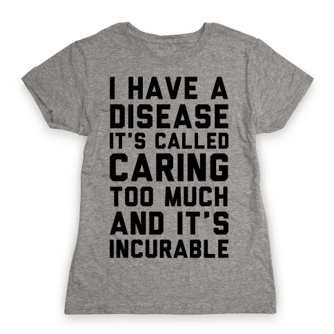 Caring Too Much Womens T-Shirt