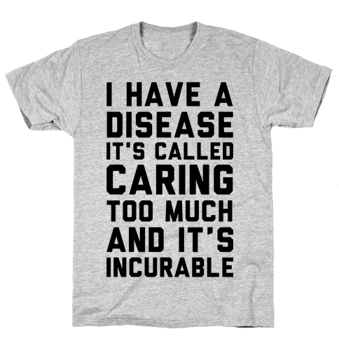 Caring Too Much Mens T-Shirt