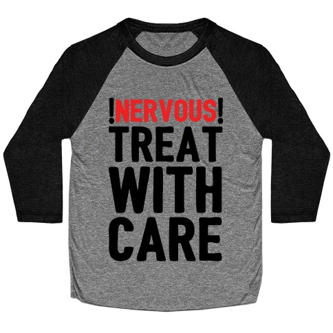 NERVOUS! Treat With Care Baseball Tee