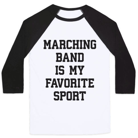 Marching Band Is My Favorite Sport Baseball Tee