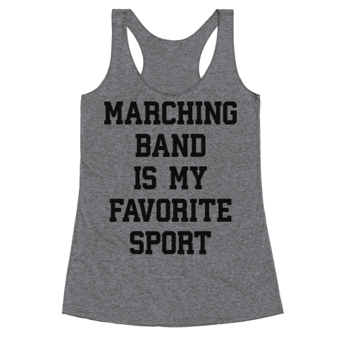 Marching Band Is My Favorite Sport Racerback Tank Top