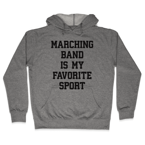 Marching Band Is My Favorite Sport Hooded Sweatshirt
