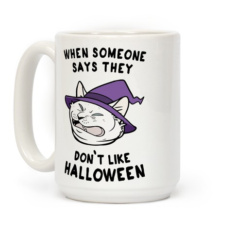When Someone Says They Don't Like Halloween Coffee Mug