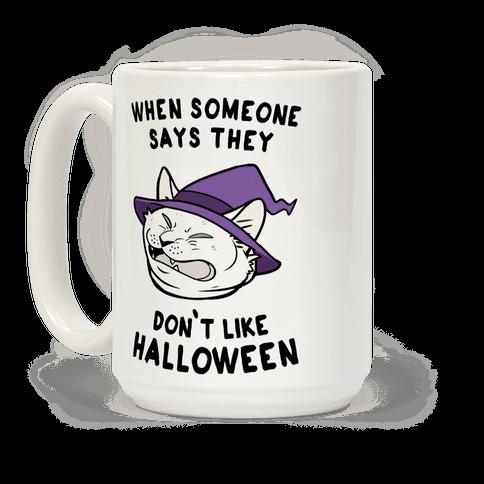 When Someone Says They Don't Like Halloween Coffee Mug