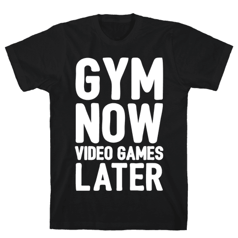 Gym Now Video Games Later White Print Mens T-Shirt