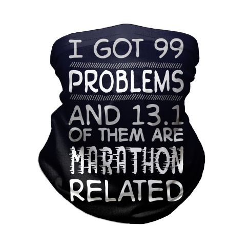 I Got 99 Problems And 13.1 Are Marathon Related Neck Gaiter