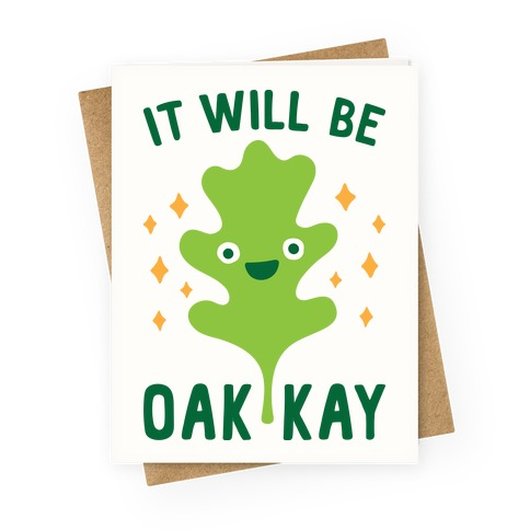 It Will Be Oakkay Greeting Card
