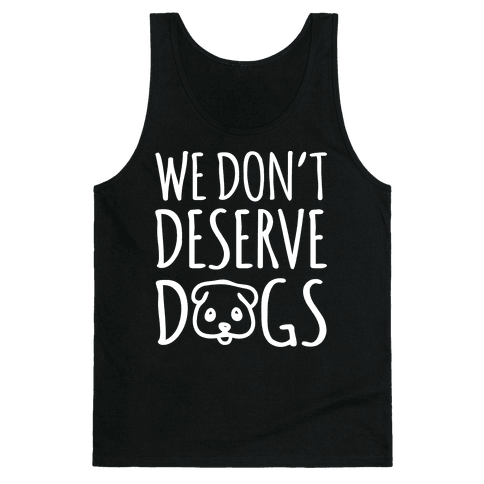 We Don't Deserve Dogs White Font Tank Top