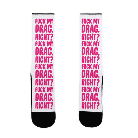 F*** My Drag, Right? Sock