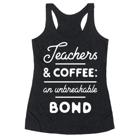 Teaching and Coffee: an Unbreakable Bond Racerback Tank Top