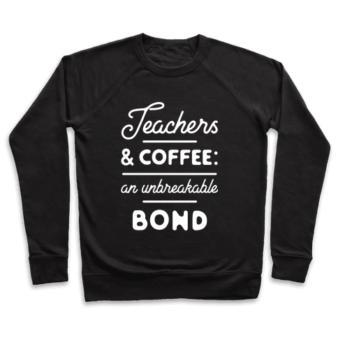 Teaching and Coffee: an Unbreakable Bond Pullover