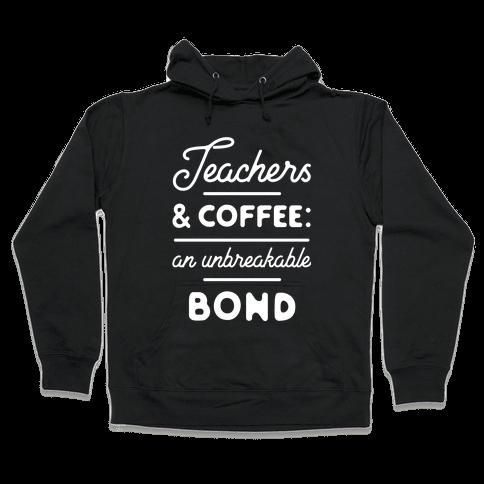 Teaching and Coffee: an Unbreakable Bond Hooded Sweatshirt
