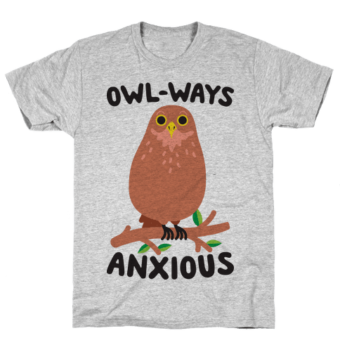 Owl-ways Anxious Owl Mens T-Shirt