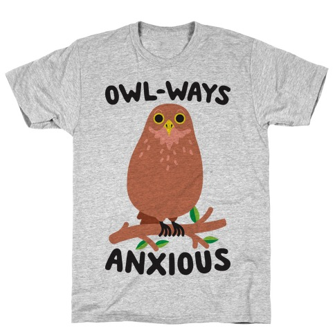 Owl-ways Anxious Owl T-Shirt