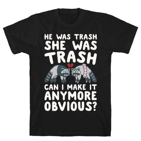 He Was Trash She Was Trash Can I Make It Anymore Obvious Parody Mens/Unisex T-Shirt