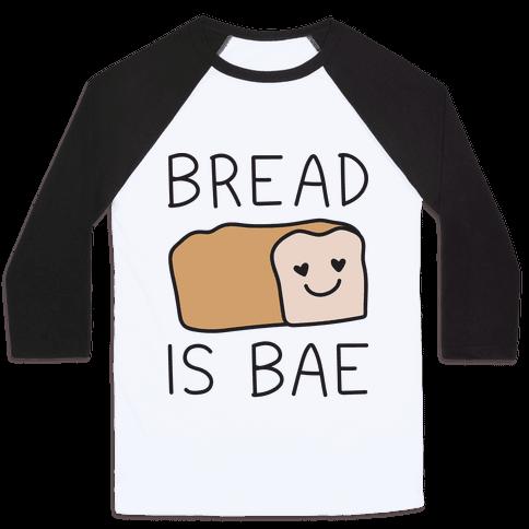 Bread Is Bae Baseball Tee