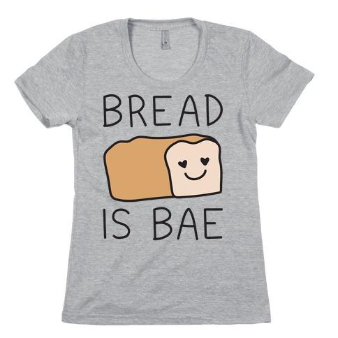 Bread Is Bae Womens T-Shirt