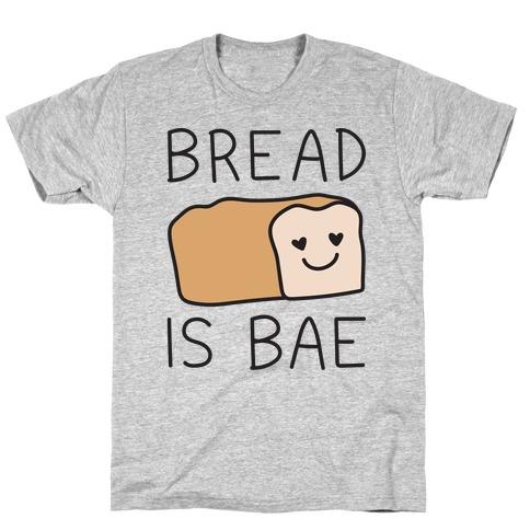 Bread Is Bae T-Shirt