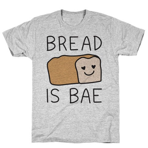 Bread Is Bae T-Shirt