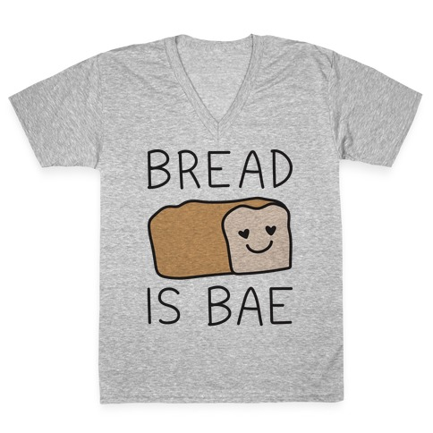 Bread Is Bae V-Neck Tee Shirt