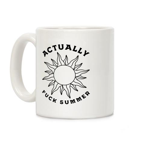 Actually, F*** Summer Coffee Mug