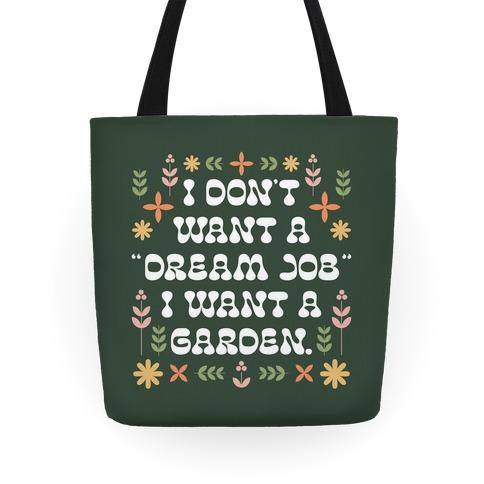 "I Don't Want A ""Dream Job"" I Want A Garden Tote"