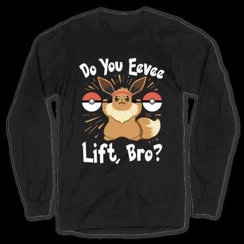 Do You Eevee Lift, Bro? Long Sleeve T-Shirt