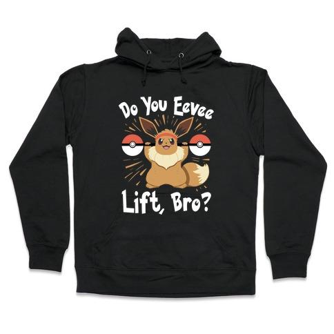 Do You Eevee Lift, Bro? Hooded Sweatshirt