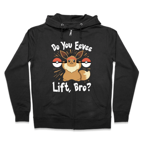 Do You Eevee Lift, Bro? Zip Hoodie