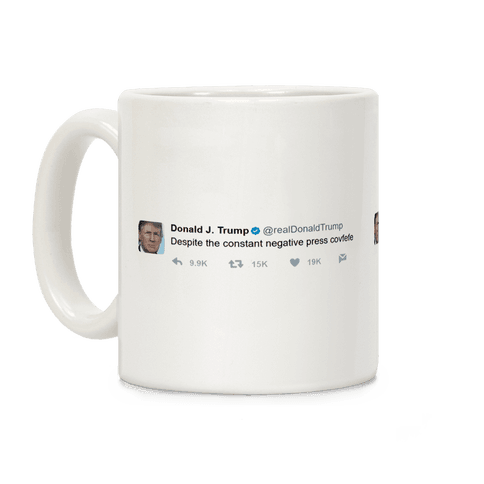 Despite The Constant Negative Press Covfefe Tweet Coffee Mug