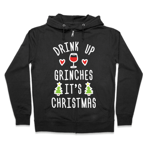 Drink Up Grinches It's Christmas Zip Hoodie