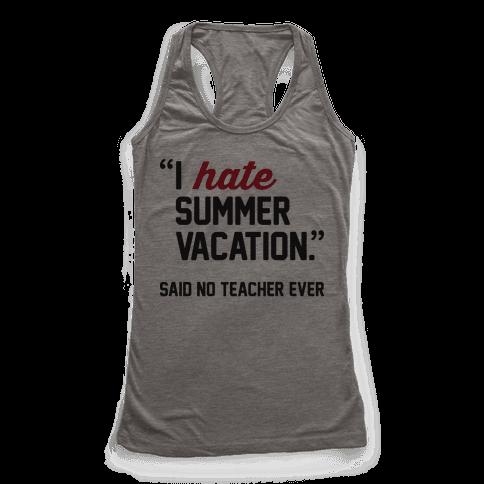 I Hate Summer Vacation - Said No Teacher Ever Racerback Tank Top