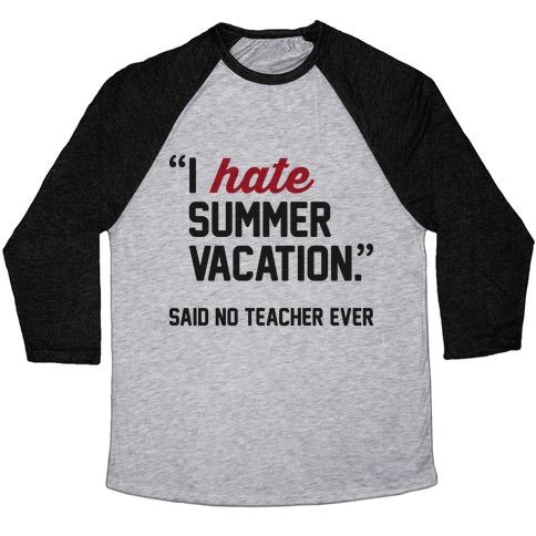 6187c5c634f I Hate Summer Vacation - Said No Teacher Ever Baseball Tee