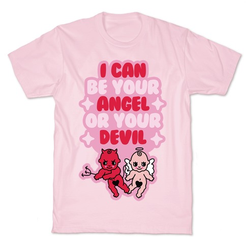 I Can Be Your Angel or Your Devil T-Shirt