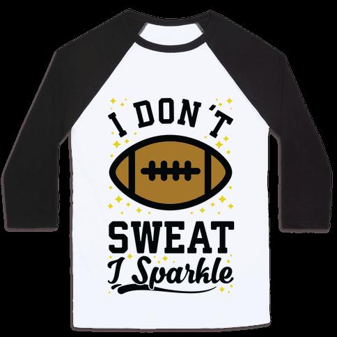 I Don't Sweat I Sparkle Football Baseball Tee